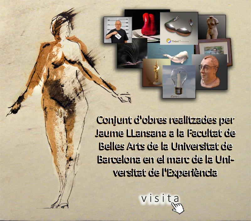 Belles Arts / Jaume Llansana. Obres realitzades a la Facultat de Belles Arts de Barcelona en el marc de la Universitat de l'Experiència